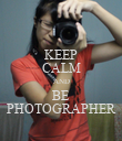 KEEP CALM AND BE PHOTOGRAPHER - Personalised Poster large