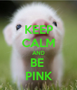 KEEP CALM AND BE  PINK - Personalised Poster large