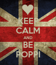 KEEP CALM AND BE POPPI - Personalised Poster large