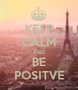 KEEP CALM AND BE POSITVE - Personalised Poster large