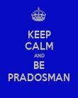 KEEP CALM AND BE PRADOSMAN - Personalised Poster large