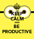 KEEP CALM AND BE  PRODUCTIVE - Personalised Poster large
