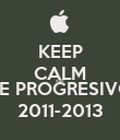 KEEP CALM AND BE PROGRESIVO 2011-2013 - Personalised Poster large