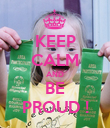 KEEP CALM AND BE PROUD ! - Personalised Poster large