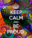 KEEP CALM AND BE PROUD  - Personalised Poster large