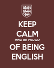 KEEP CALM AND BE PROUD OF BEING ENGLISH - Personalised Poster large