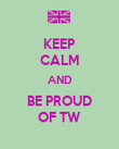 KEEP CALM AND BE PROUD OF TW - Personalised Poster large