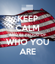 KEEP CALM AND BE PROUD OF WHO YOU ARE - Personalised Poster large