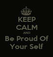 KEEP CALM AND Be Proud Of Your Self - Personalised Poster large