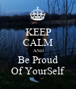 KEEP CALM AND Be Proud Of YourSelf - Personalised Poster large