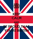 KEEP CALM AND BE PROUD THAT YOU'RE BRITISH - Personalised Poster large