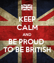 KEEP CALM AND BE PROUD  TO BE BRITISH - Personalised Poster large