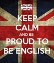 KEEP CALM AND BE  PROUD TO BE ENGLISH - Personalised Poster large