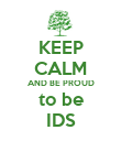 KEEP CALM AND BE PROUD to be IDS - Personalised Poster large