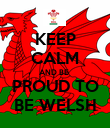 KEEP CALM AND BE  PROUD TO BE WELSH - Personalised Poster large