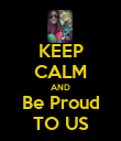 KEEP CALM AND Be Proud TO US - Personalised Poster large