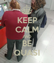 KEEP CALM AND BE QUASI - Personalised Poster large