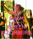 KEEP CALM AND BE QUEEN KIZOMBEIRA - Personalised Poster small