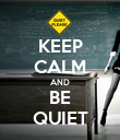 KEEP CALM AND BE QUIET - Personalised Poster large