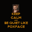 KEEP CALM AND BE QUIET LIKE FOXFACE - Personalised Poster large