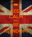 KEEP CALM AND BE R@NDOM! - Personalised Poster large