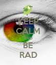 KEEP CALM AND BE RAD - Personalised Poster large