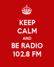 KEEP CALM AND BE RADIO 102,8 FM - Personalised Poster large