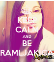 KEEP CALM AND BE RAMLJAKICA - Personalised Poster large