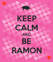 KEEP CALM AND BE RAMON - Personalised Poster large