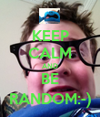 KEEP CALM AND BE RANDOM:-) - Personalised Poster large