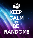KEEP  CALM and BE  RANDOM!! - Personalised Poster large