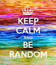 KEEP CALM AND BE RANDOM - Personalised Poster large