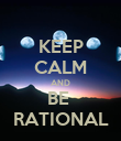 KEEP CALM AND BE  RATIONAL - Personalised Poster large
