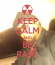 KEEP CALM AND BE RAW  - Personalised Poster large