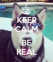 KEEP CALM AND BE REAL - Personalised Poster large