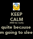 KEEP CALM AND be really quite because  I'm going to sleep - Personalised Poster large