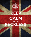 KEEP CALM AND BE RECKLESS  - Personalised Poster large