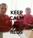 KEEP CALM AND BE REDS - Personalised Poster large