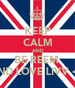 KEEP CALM AND BE REEM  AND LOVE LIVV <3 - Personalised Poster large