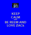 KEEP CALM AND BE REEM AND LOVE ZACk - Personalised Poster large