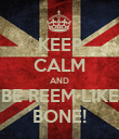 KEEP CALM AND BE REEM LIKE BONE! - Personalised Poster large
