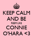 KEEP CALM AND BE REEM LIKE CONNIE O'HARA <3 - Personalised Poster large