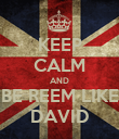 KEEP CALM AND BE REEM LIKE DAVID - Personalised Poster large