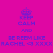 KEEP CALM AND BE REEM LIKE RACHEL <3 XXXX - Personalised Poster large