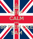 KEEP CALM AND BE REEM LIKE SAM - Personalised Poster large