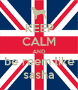 KEEP CALM AND be reem like sasha - Personalised Poster large