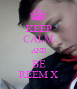 KEEP CALM AND BE REEM X - Personalised Poster large