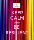 KEEP CALM AND BE  RESILIENT - Personalised Poster large
