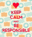 KEEP CALM AND BE RESPONSIBLE - Personalised Poster large