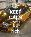 KEEP CALM AND be rich - Personalised Poster large